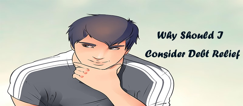 Why-Should-I-Consider-Debt-Relief